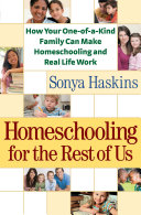 Homeschooling for the Rest of Us: How Your One-of-a-Kind ...