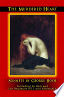 The Murdered Heart  Sonnets by George Bosh  Including In Bali and the Sequence 9 11 and Aftermath
