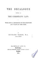 The Decalogue Viewed as the Christian s Law  with Special Reference to the Questions and Wants of the Times