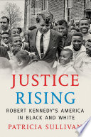 link to Justice rising : Robert Kennedy's America in black and white in the TCC library catalog