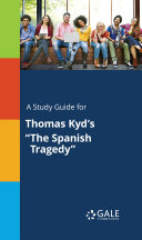 """A Study Guide for Thomas Kyd's """"The Spanish Tragedy"""""""