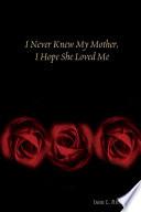 I Never Knew My Mother  I Hope She Loved Me