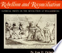 Rebellion and Reconciliation, Satirical Prints on the Revolution at Williamsburg by Joan D. Dolmetsch PDF