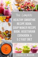 Healthy Smoothie Recipe Book  Soup Maker Recipe Book  Vegetarian Cookbook   5 2 Fast Diet