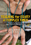 Teaching for Equity in Complex Times  : Negotiating Standards in a High-Performing Bilingual School