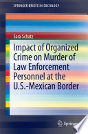 Impact of Organized Crime on Murder of Law Enforcement Personnel at the U S  Mexican Border Book