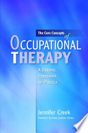 """""""The Core Concepts of Occupational Therapy: A Dynamic Framework for Practice"""" by Anne Lawson-Porter, Jennifer Creek"""