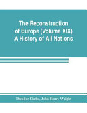 The Reconstruction of Europe  Volume XIX  A History of All Nations