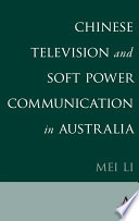 Chinese Television and Soft Power Communication in Australia Book