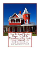 How to Start Flipping Houses for Sale in Massachusetts Real Estate House Flipping Books Book
