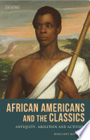 African Americans and the Classics  : Antiquity, Abolition and Activism