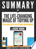 Summary Of  The Life Changing Magic Of Tidying Up  The Japanese Art Of Deculttering And Organizing   By Marie Kondo  Book