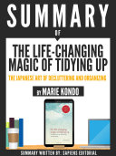 Summary Of  The Life Changing Magic Of Tidying Up  The Japanese Art Of Deculttering And Organizing   By Marie Kondo