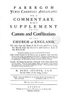 Parergon Juris Canonici Anglicani  Or  A Commentary  by Way of Supplement to the Canons and Constitutions of the Church of England  Not Only from the Books of the Canon and Civil Law  But Likewise from the Statute and Common Law of this Realm      By John Ayliffe  L L D