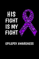 His Fight Is My Fight Epilepsy Awareness
