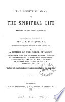 The Spiritual Man Or The Spiritual Life Reduced To Its First Principles Tr By A Member Of The Order Of Mercy Authoress Of The Life Of Mother Mccauley