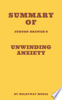 Summary of Judson Brewer s Unwinding Anxiety