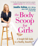 The Body Scoop for Girls, A Straight-Talk Guide to a Healthy, Beautiful You by Jennifer Ashton PDF