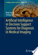 Artificial Intelligence In Decision Support Systems For Diagnosis In Medical Imaging Book PDF