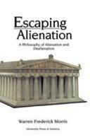 Escaping Alienation: A Philosophy of Alienation and Dealienation