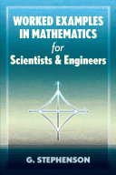 Worked Examples in Mathematics for Scientists and Engineers
