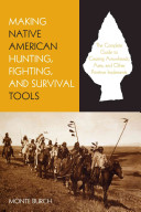 Making Native American Hunting  Fighting  and Survival Tools Book