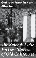 Pdf The Splendid Idle Forties: Stories of Old California Telecharger