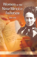 Women of the New Mexico Frontier  1846 1912