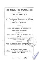 The Bible, the Incarnation, and the sacraments. A dialogue