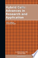 Hybrid Cells: Advances in Research and Application: 2011 Edition