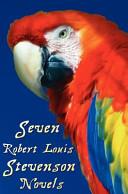 Seven Robert Louis Stevenson Novels  Complete and Unabridged