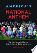 America s National Anthem   The Star Spangled Banner  in U S  History  Culture  and Law