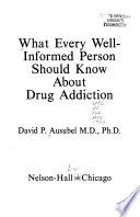What Every Well-informed Person Should Know about Drug Addiction