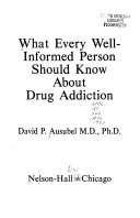 What Every Well informed Person Should Know about Drug Addiction