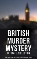 British Murder Mystery Ultimate Collection Over 350 Detective Novels Thriller Tales True Crime Stories