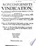 The Nonconformists'vindication, Or a Testimony Given Against the Indulged Assembly of Separatists: Wherein the False Calumnies ... Cast Upon the Suffering Presbyterians, are Answered, Etc. [By Patrick Grant.]
