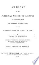 An Essay on the political system of Europe  its connection with the Government of Great Britain  and the general policy of the European States      With a memoir and portrait