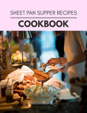 Sheet Pan Supper Recipes Cookbook Book PDF
