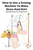 How To Use A Sewing Machine To Make Dress And Skirt Step by step For Beginners