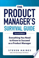 The Product Manager S Survival Guide Second Edition Everything You Need To Know To Succeed As A Product Manager Book PDF