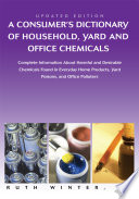 """A Consumer's Dictionary of Household, Yard and Office Chemicals: Complete Information About Harmful and Desirable Chemicals Found in Everyday Home Products, Yard Poisons, and Office Polluters"" by Ruth Winter"