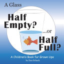 A Glass Half Empty     or Half Full   A Children s Book for Grown Ups