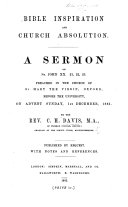 Bible Inspiration and Church Absolution. A sermon on St. John XX. 21, 22, 23. Preached in the Church of St. Mary the Virgin, Oxford, before the University, on ... 1st December, 1861 ... With notes and references