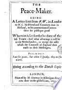 The Peace Maker Being A Letter Sent From J W In London Wherein Is Set Forth The State Of The Last Treatie And What Advantage It Will Be To The Netherlanders To Accept The Offer Wich The Councell Of England Then Made To Their Messengers  Book