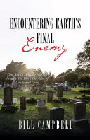 Encountering Earth's Final Enemy: One Man's Healing Journey Through The Dark Corridor of Death and Grief
