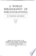 A World Bibliography of Bibliographies and of Bibliographical Catalogues, Calendars, Abstracts, Digests, Indexes and the Like