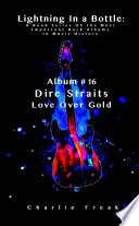 Lightning In a Bottle  A Book Series On the Most Important Rock Albums In Music History Album  16 Dire Straits Love Over Gold