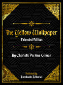 The Yellow Wallpaper (Extended Edition) – By Charlotte Perkins Gilman