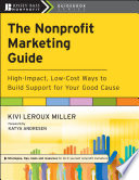 """The Nonprofit Marketing Guide: High-Impact, Low-Cost Ways to Build Support for Your Good Cause"" by Kivi Leroux Miller, Katya Andresen"