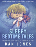 Sleepy Bedtime Tales  A Revolutionary Way to Get Your Child to Sleep At Night